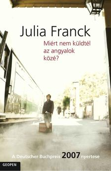 FRANCK, JULIA - Miért nem küldtél az angyalok közé? [antikvár]