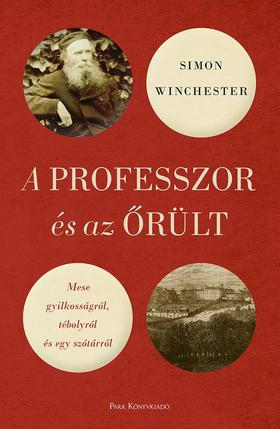 WINCHESTER, SIMON - A professzor és az őrült - Mese gyilkosságról, tébolyról és egy szótárról