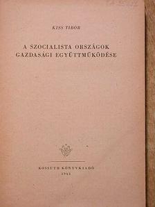 Kiss Tibor - A szocialista országok gazdasági együttműködése [antikvár]