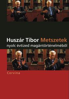 Huszár Tibor - Metszetek nyolc évtized magántörténelméből ###
