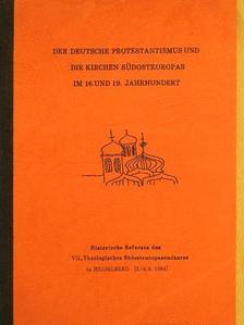 Csohány János - Der deutsche Protestantismus und die Kirchen Südosteuropas im 16. und 19. Jahrhundert [antikvár]
