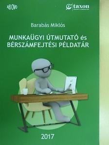 Barabás Miklós - Munkaügyi útmutató és bérszámfejtési példatár [antikvár]