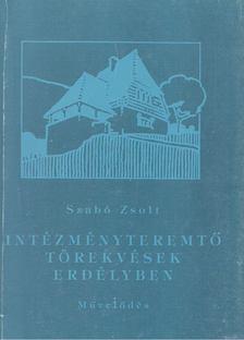 Szabó Zsolt - Intézményteremtő törekvések Erdélyben a 20. század első felében [antikvár]