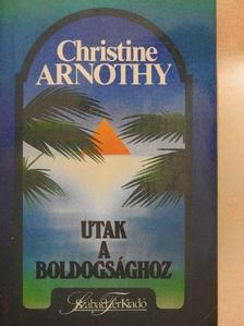 Christine Arnothy - Utak a boldogsághoz [antikvár]