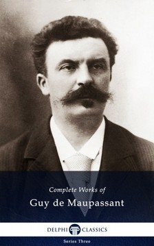 Guy de Maupassant - Delphi Complete Works of Guy de Maupassant (Illustrated) [eKönyv: epub, mobi]