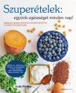 Kelly Pfeiffer - Szuperételek: együnk egészséget minden nap!-Gyors és egyszerű receptek 10 ismert szuperételből