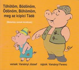 Varsányi József - Töhötöm, Bödönöm, Ödönöm, Böhömöm, meg az icipici Tádé
