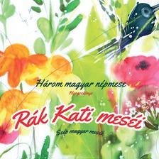 népmesék - Rák Kati meséiHárom magyar népmese - Szép magyar mesék CD