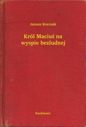 Janusz Korczak - Król Maciu¶ na wyspie bezludnej