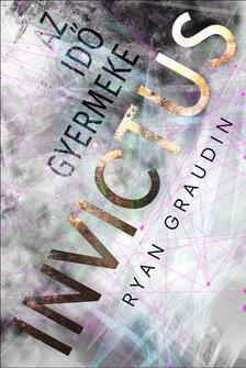 Ryan Graudin - Invictus - Az idő gyermeke
