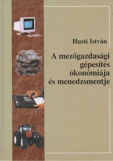 Husti István - A mezőgazdasági gépesítés ökonómiája és menedzsmentje [antikvár]