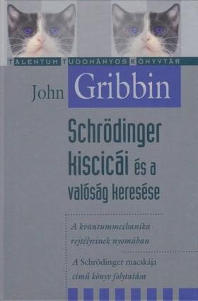 GRIBBIN, JOHN - Schrödinger kiscicái és a valóság keresése