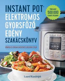 Laurel Randolph - Instant Pot elektromos gyorsfőző edény szakácskönyv