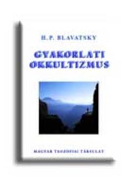 H. P. Blavatsky - Gyakorlati okkultizmus