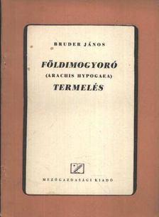 Bruder János - Földimogyoró termelés [antikvár]