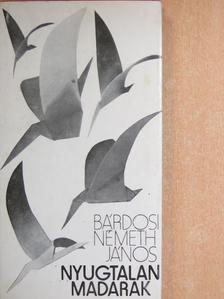 Bárdosi Németh János - Nyugtalan madarak [antikvár]
