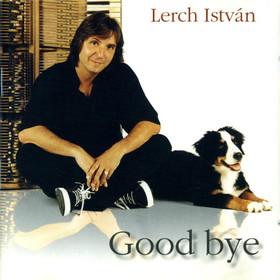 LERCH ISTVÁN - GOOD BYE