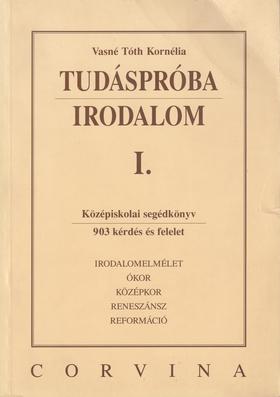 VASNÉ TÓTH KORNÉLIA - TUDÁSPRÓBA - IRODALOM I.