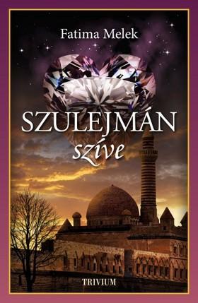 Fatima Melek - Szulejmán szíve - Szulejmán sorozat VIII. [eKönyv: epub, mobi]