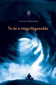 Maha Magunam - Te és a megvilágosodás