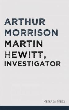 Morrison Arthur - Martin Hewitt, Investigator [eKönyv: epub, mobi]