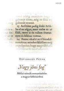 Dávidházi Péter - Vagy jőni fog - Bibliai minták nemzetiesítése a magyar költészetben