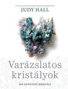 Judy Hall - Varázslatos kristályok - 300 gyógyító kristály