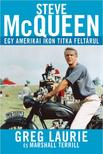 Greg Laurie - Steve McQueen - Egy amerikai ikon titka feltárul