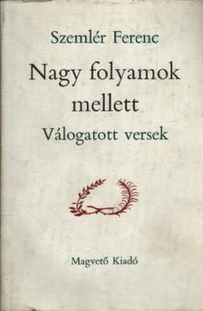 Szemlér Ferenc - Nagy folyamok mellett [antikvár]