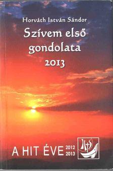 Horváth István Sándor - Szívem első gondolata - 2013 [antikvár]