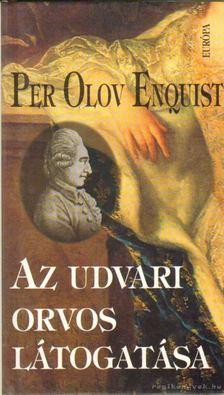 Per Olov ENQUIST - Az udvari orvos látogatása [antikvár]