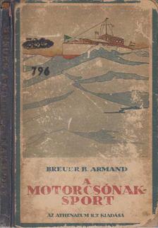 Armand, Breuer B. - A motorcsónaksport [antikvár]