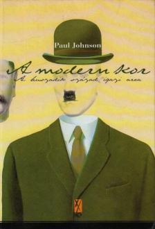 Paul JOHNSON - A MODERN KOR*A 20.SZÁZAD IGAZI ARCA