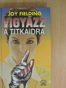 Joy Fielding - Vigyázz a titkaidra [antikvár]