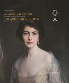 Orgona Angelika - Az amerikai grófné / The American Countess - Szápáryak és Széchényiek emlékei / Memories of the Szápáry and Széchényi Families