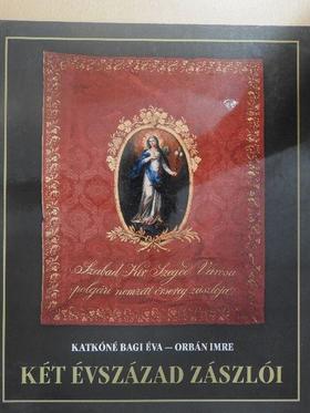 Katkóné Bagi Éva - Két évszázad zászlói [antikvár]