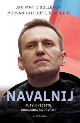 Jan Matti Dollbaum - Morvan Lallouet - Ben Noble - Navalnij - Putyin végzete, Oroszország jövője?