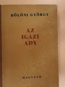 Bölöni György - Az igazi Ady [antikvár]