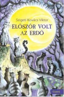 Szigeti Kovács Viktor - Először volt az erdő