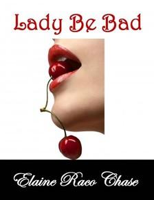 Chase Elaine Raco - Lady Be Bad [eKönyv: epub, mobi]