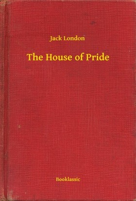Jack London - The House of Pride