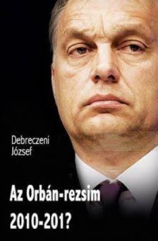DEBRECZENI JÓZSEF - Az Orbán-rezsim 2010-201?