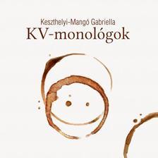 Keszthelyi-Mangó Gabriella - KV-monológok