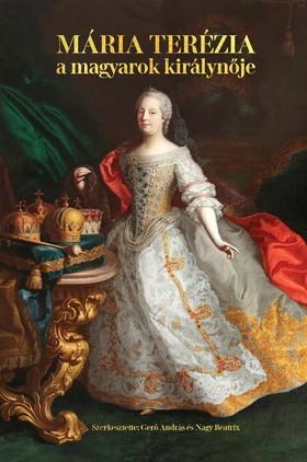 Mária Terézia - A magyarok királynője