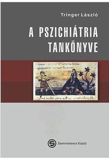 Tringer László - A pszichiátria tankönyve 5. átdolg. kiad.