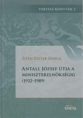 Tóth Eszter Zsófia - Antall József útja a miniszterelnökségig (1932-1989) [antikvár]