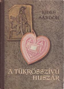 Rideg Sándor - A tükrösszívű huszár [antikvár]