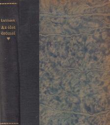Lubbock, Sir John, Avebury, Lord - Az élet örömei [antikvár]