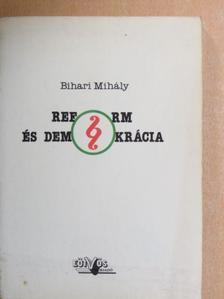 Bihari Mihály - Reform és demokrácia [antikvár]