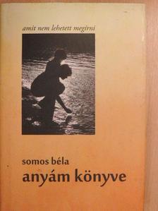 Somos Béla - Anyám könyve [antikvár]